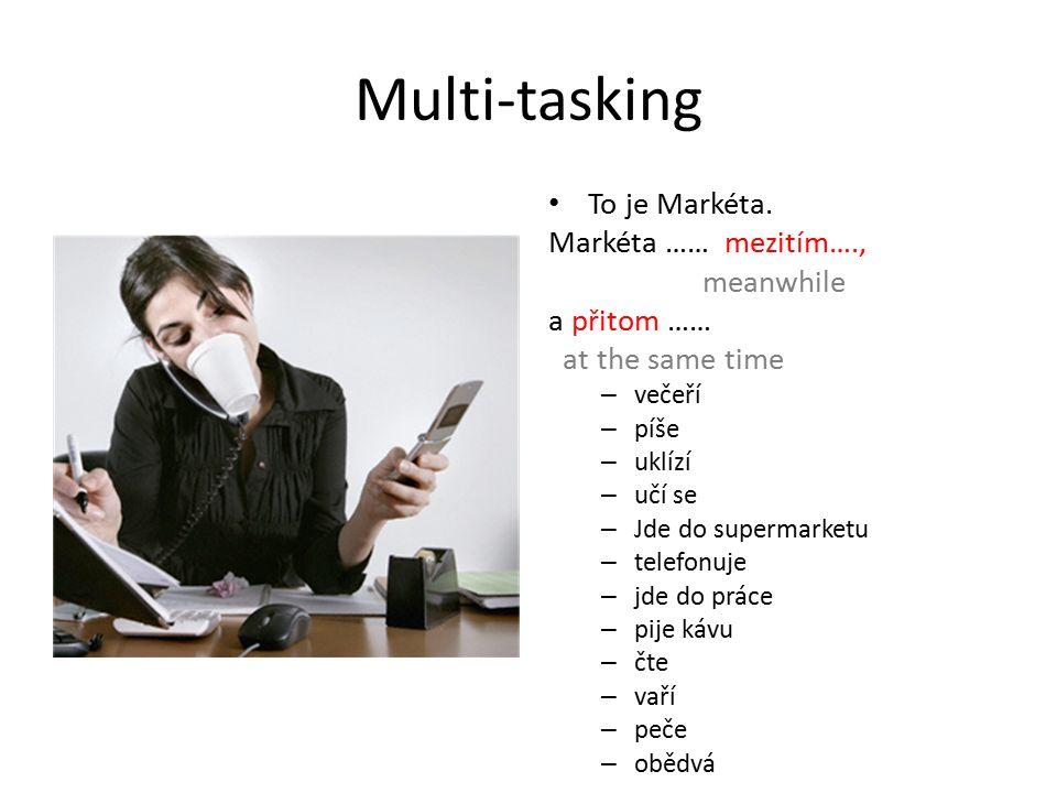 Multi-tasking To je Markéta.