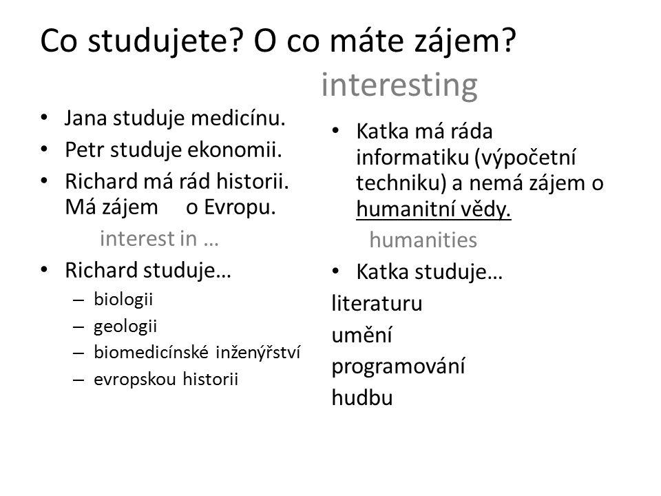 Co studujete. O co máte zájem. interesting Jana studuje medicínu.