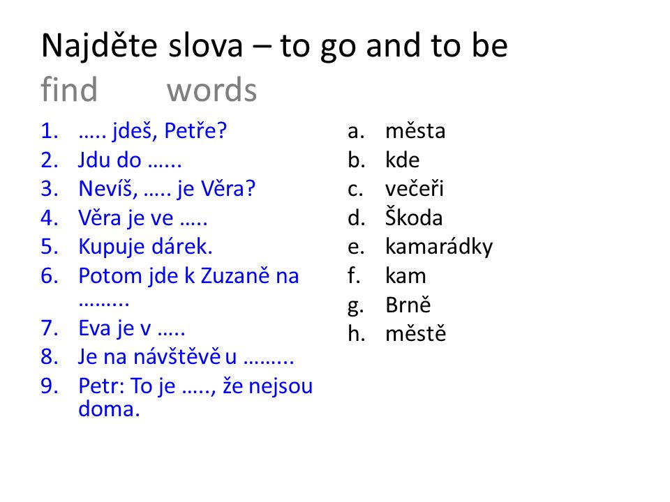 Najděte slova – to go and to be find words 1.….. jdeš, Petře.