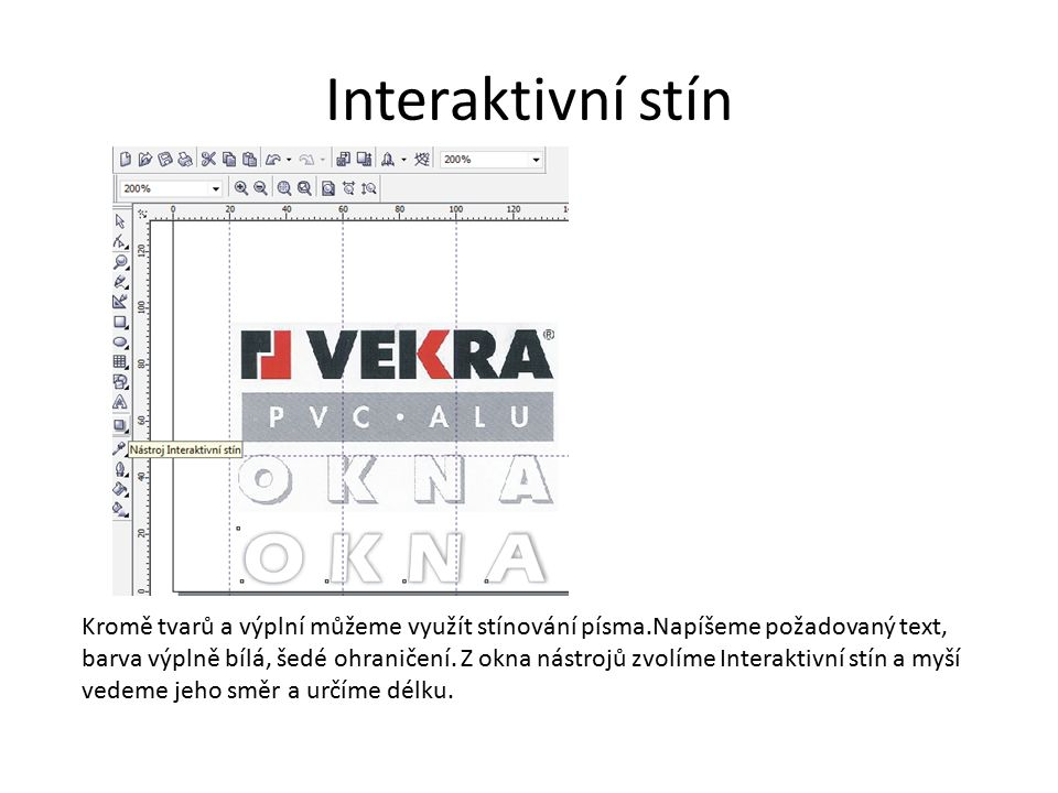 Interaktivní stín Kromě tvarů a výplní můžeme využít stínování písma.Napíšeme požadovaný text, barva výplně bílá, šedé ohraničení.