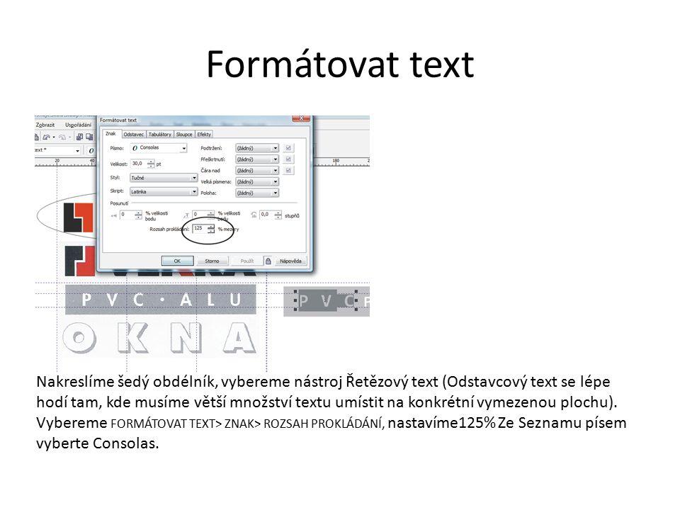 Formátovat text Nakreslíme šedý obdélník, vybereme nástroj Řetězový text (Odstavcový text se lépe hodí tam, kde musíme větší množství textu umístit na konkrétní vymezenou plochu).