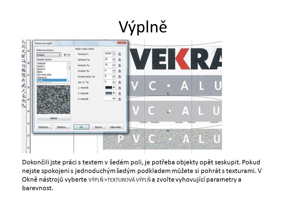 Výplně Dokončili jste práci s textem v šedém poli, je potřeba objekty opět seskupit.