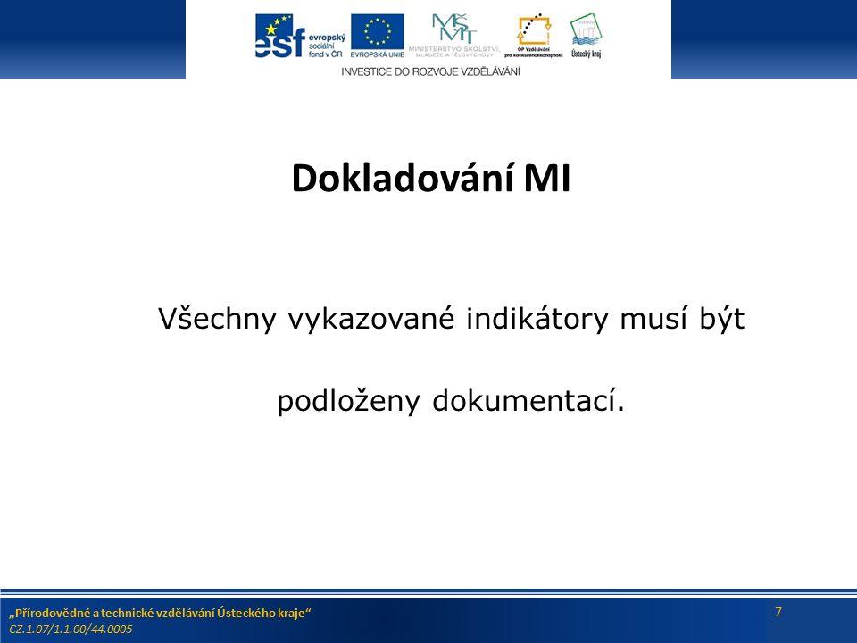 """""""Přírodovědné a technické vzdělávání Ústeckého kraje CZ.1.07/1.1.00/44.0005 7 Dokladování MI Všechny vykazované indikátory musí být podloženy dokumentací."""