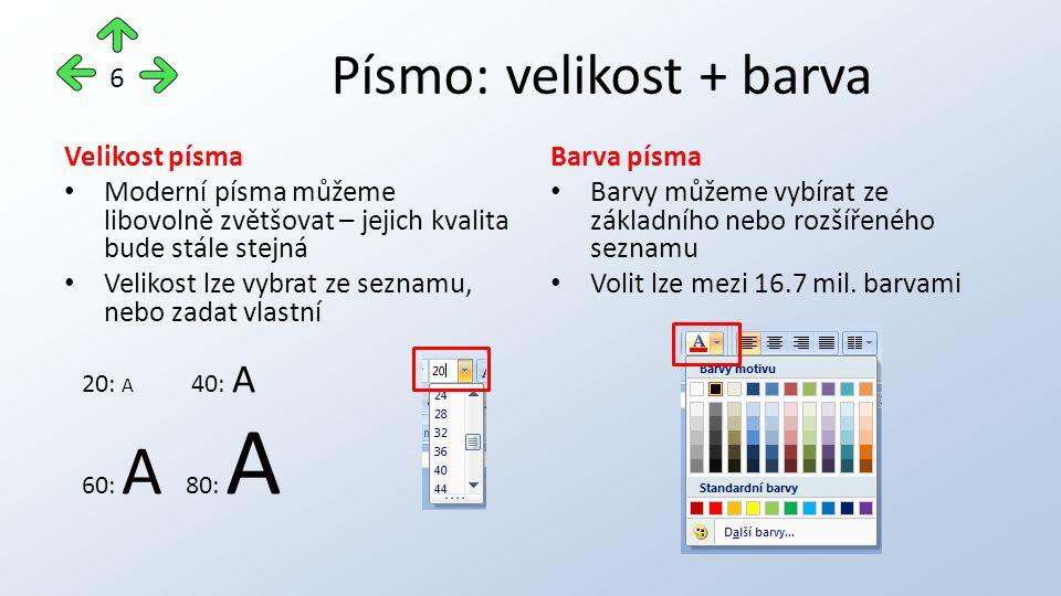 Písmo: velikost + barva Velikost písma Moderní písma můžeme libovolně zvětšovat – jejich kvalita bude stále stejná Velikost lze vybrat ze seznamu, nebo zadat vlastní Barva písma Barvy můžeme vybírat ze základního nebo rozšířeného seznamu Volit lze mezi 16.7 mil.