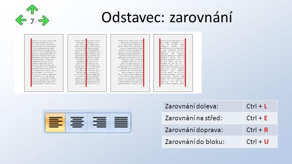 Odstavec: zarovnání 7 Zarovnání doleva:Ctrl + L Zarovnání na střed:Ctrl + E Zarovnání doprava:Ctrl + R Zarovnání do bloku:Ctrl + U