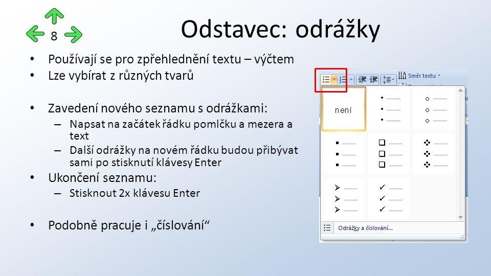"""Používají se pro zpřehlednění textu – výčtem Lze vybírat z různých tvarů Zavedení nového seznamu s odrážkami: – Napsat na začátek řádku pomlčku a mezera a text – Další odrážky na novém řádku budou přibývat sami po stisknutí klávesy Enter Ukončení seznamu: – Stisknout 2x klávesu Enter Podobně pracuje i """"číslování Odstavec: odrážky 8"""