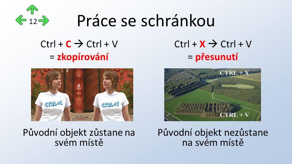 Práce se schránkou Ctrl + C  Ctrl + V = zkopírování Původní objekt zůstane na svém místě Ctrl + X  Ctrl + V = přesunutí Původní objekt nezůstane na svém místě 12