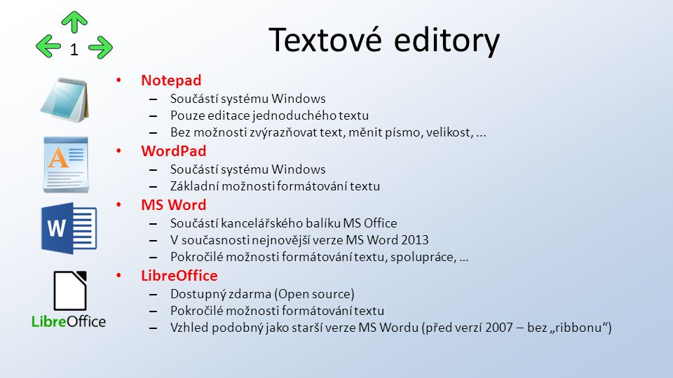 Notepad – Součástí systému Windows – Pouze editace jednoduchého textu – Bez možnosti zvýrazňovat text, měnit písmo, velikost,... WordPad – Součástí sy