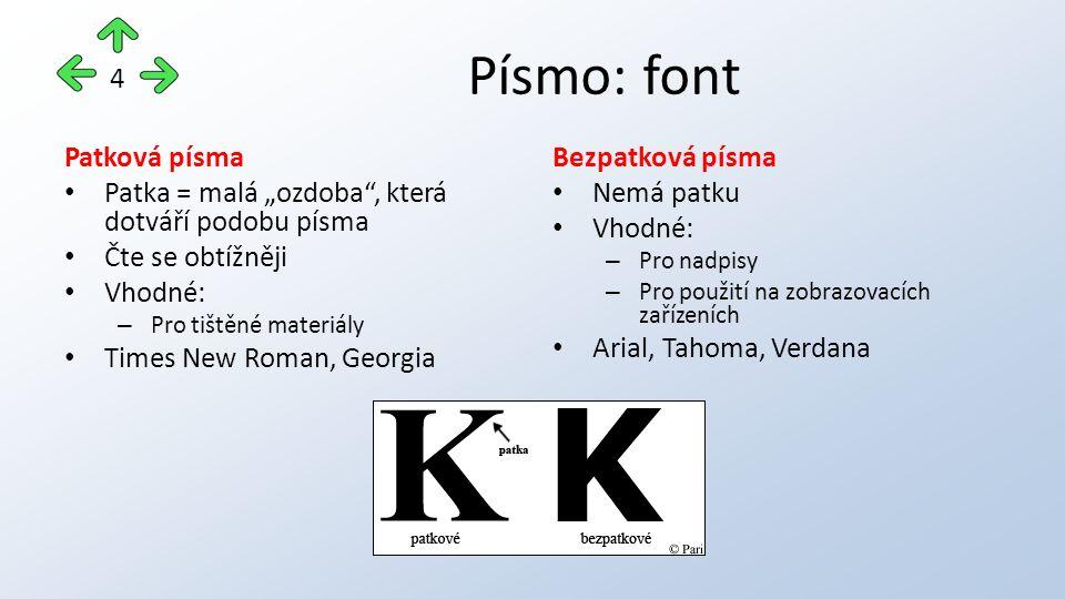"""Písmo: font Patková písma Patka = malá """"ozdoba"""", která dotváří podobu písma Čte se obtížněji Vhodné: – Pro tištěné materiály Times New Roman, Georgia"""