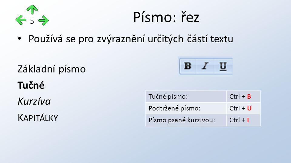 Písmo: řez 5 Používá se pro zvýraznění určitých částí textu Základní písmo Tučné Kurzíva K APITÁLKY Tučné písmo:Ctrl + B Podtržené písmo:Ctrl + U Písmo psané kurzivou:Ctrl + I