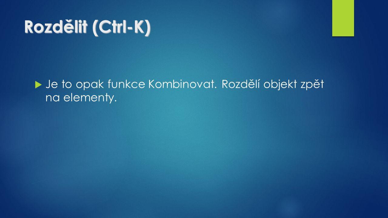 Rozdělit (Ctrl-K)  Je to opak funkce Kombinovat. Rozdělí objekt zpět na elementy.