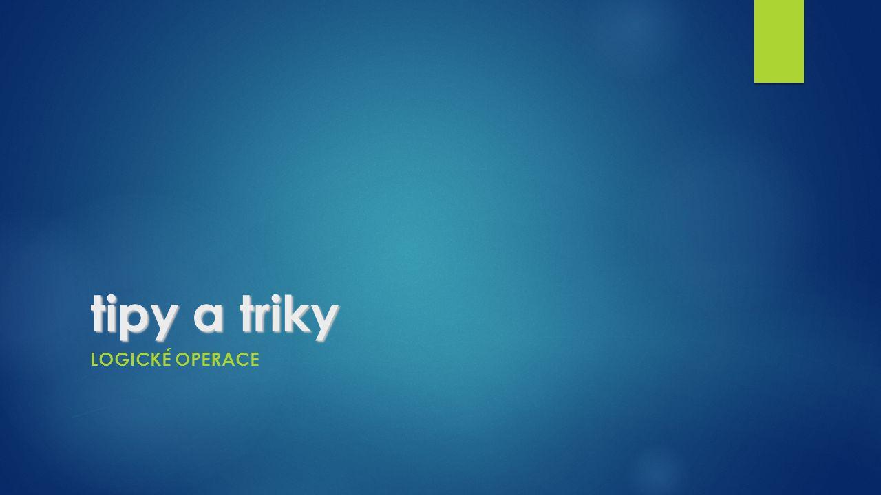 tipy a triky LOGICKÉ OPERACE