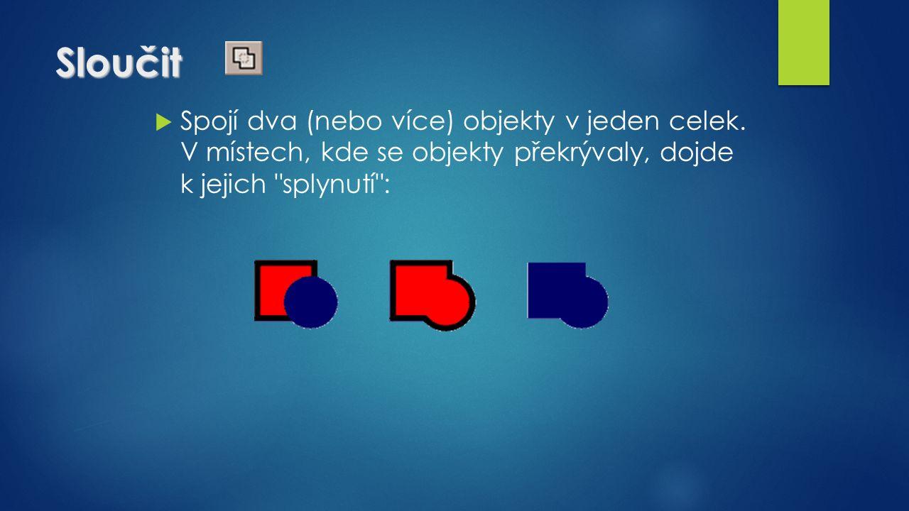 Sloučit  Spojí dva (nebo více) objekty v jeden celek.