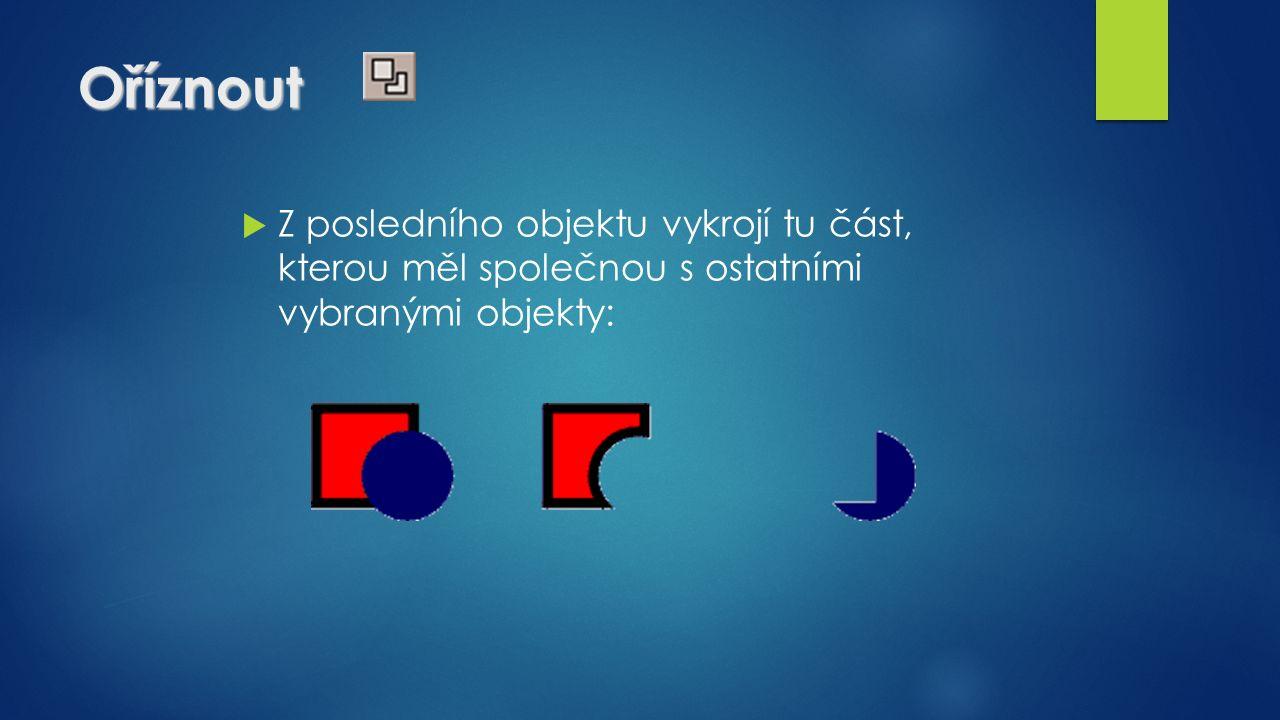 Oříznout  Z posledního objektu vykrojí tu část, kterou měl společnou s ostatními vybranými objekty: