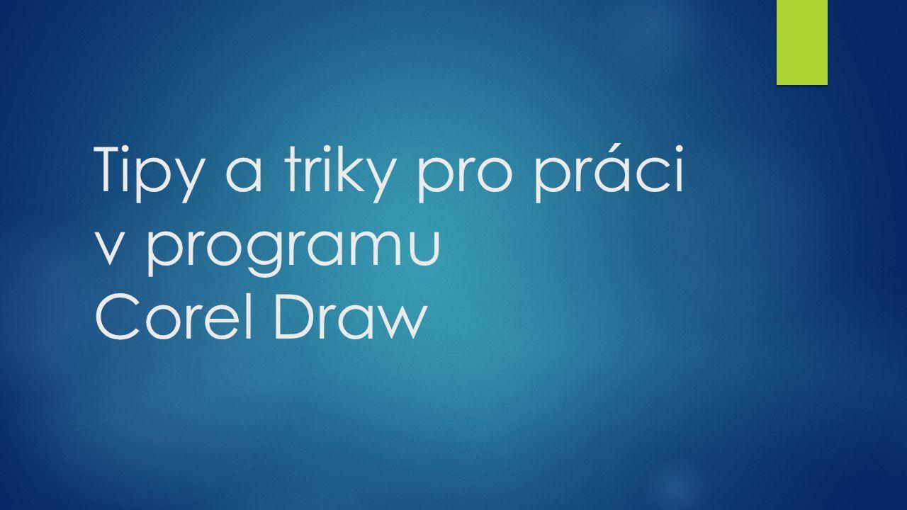 Tipy a triky pro práci v programu Corel Draw