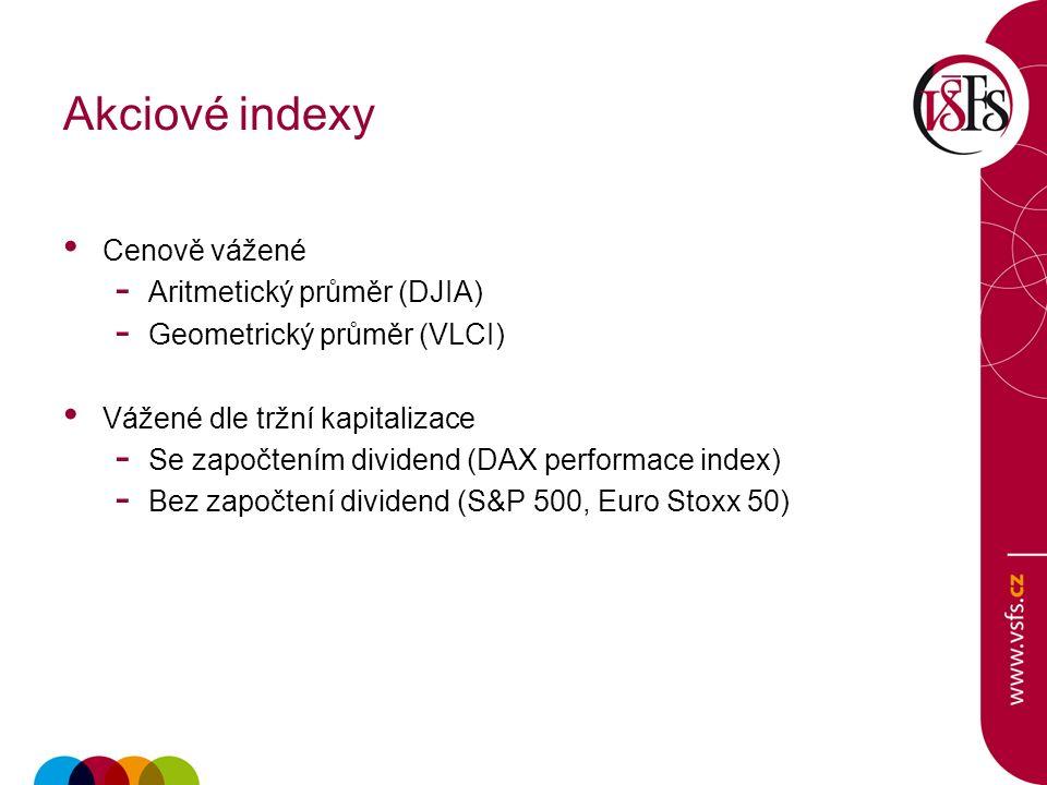 Akciové indexy Cenově vážené - Aritmetický průměr (DJIA) - Geometrický průměr (VLCI) Vážené dle tržní kapitalizace - Se započtením dividend (DAX performace index) - Bez započtení dividend (S&P 500, Euro Stoxx 50)