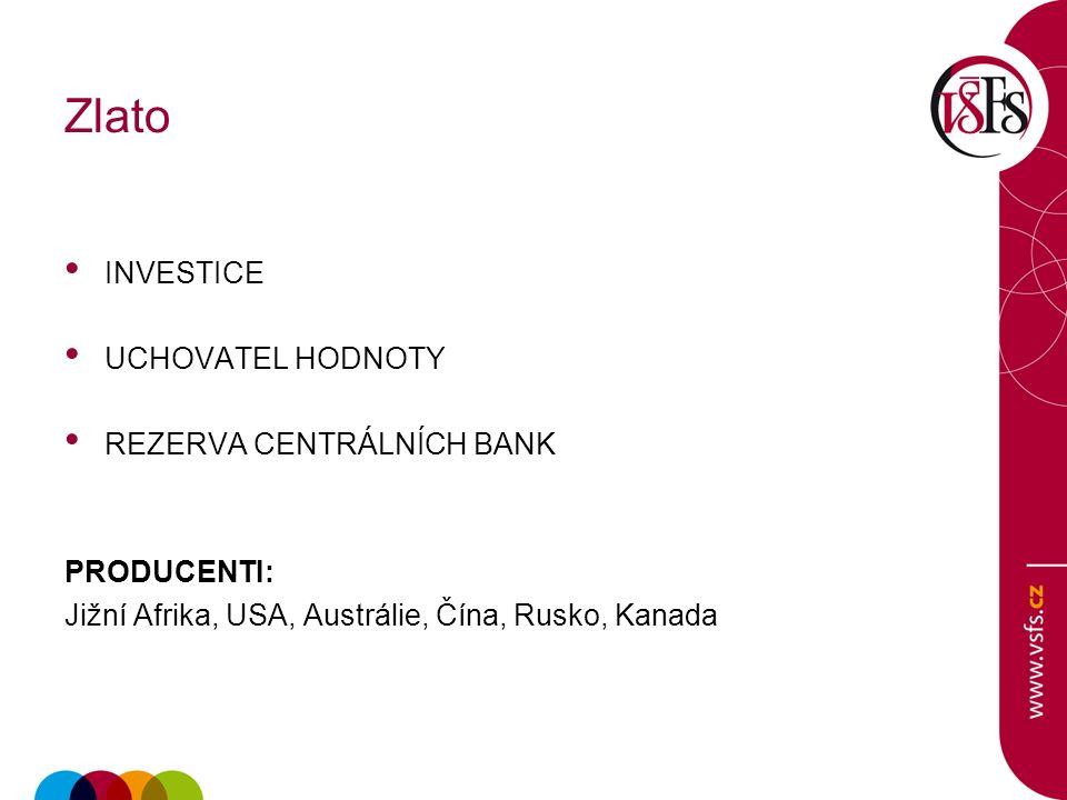 Zlato INVESTICE UCHOVATEL HODNOTY REZERVA CENTRÁLNÍCH BANK PRODUCENTI: Jižní Afrika, USA, Austrálie, Čína, Rusko, Kanada