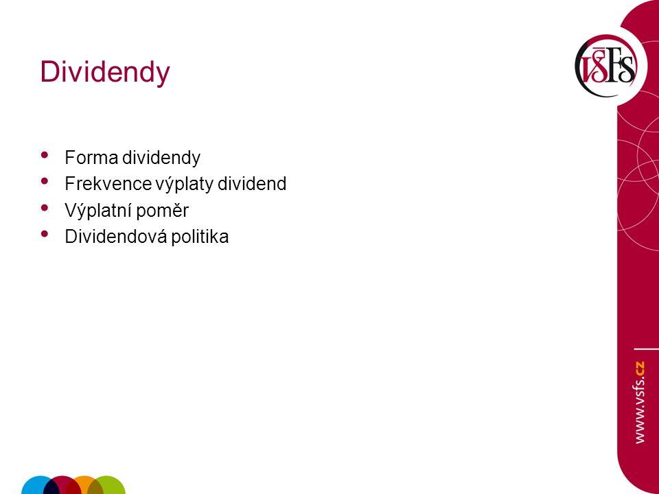 Dividendy Forma dividendy Frekvence výplaty dividend Výplatní poměr Dividendová politika