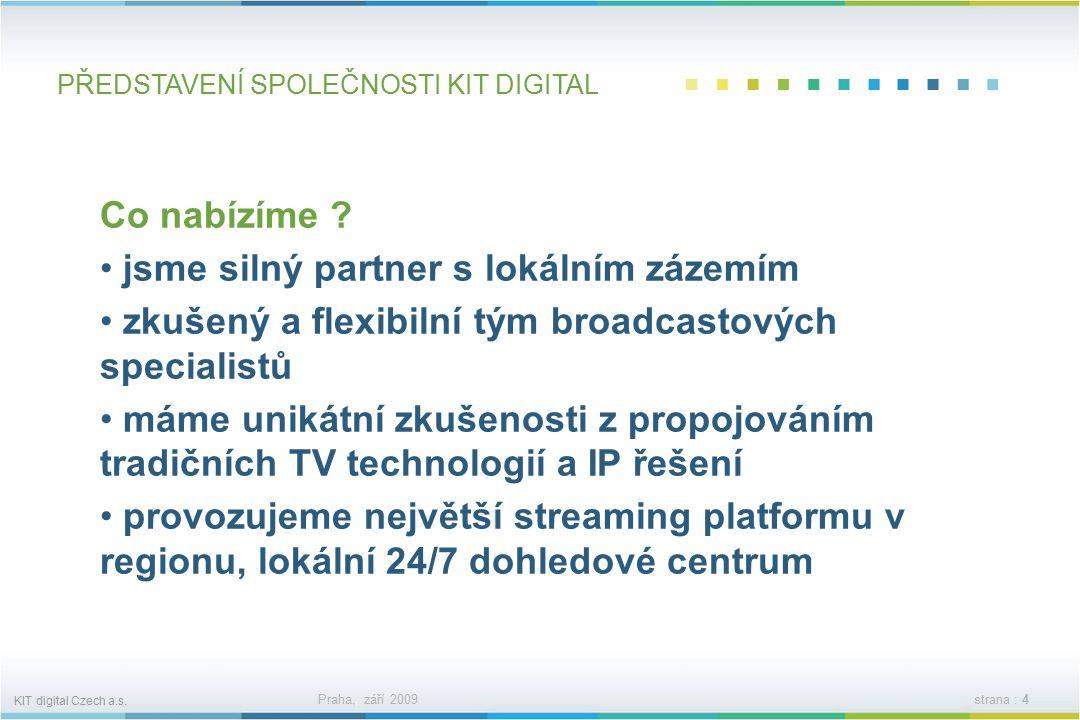 KIT digital Czech a.s. Praha, září 2009strana : 3 PŘEDSTAVENÍ SPOLEČNOSTI KIT DIGITAL Systémová integrace s přidanou hodnotou více než 18 let na trhu