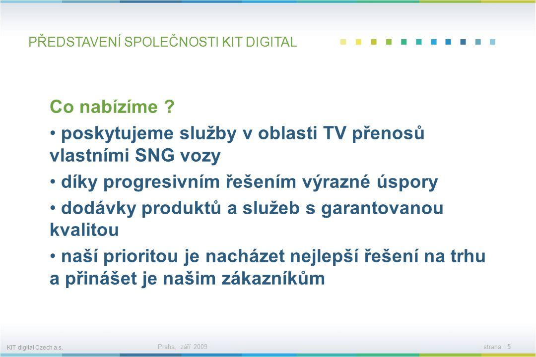 KIT digital Czech a.s. Praha, září 2009strana : 4 PŘEDSTAVENÍ SPOLEČNOSTI KIT DIGITAL Co nabízíme .