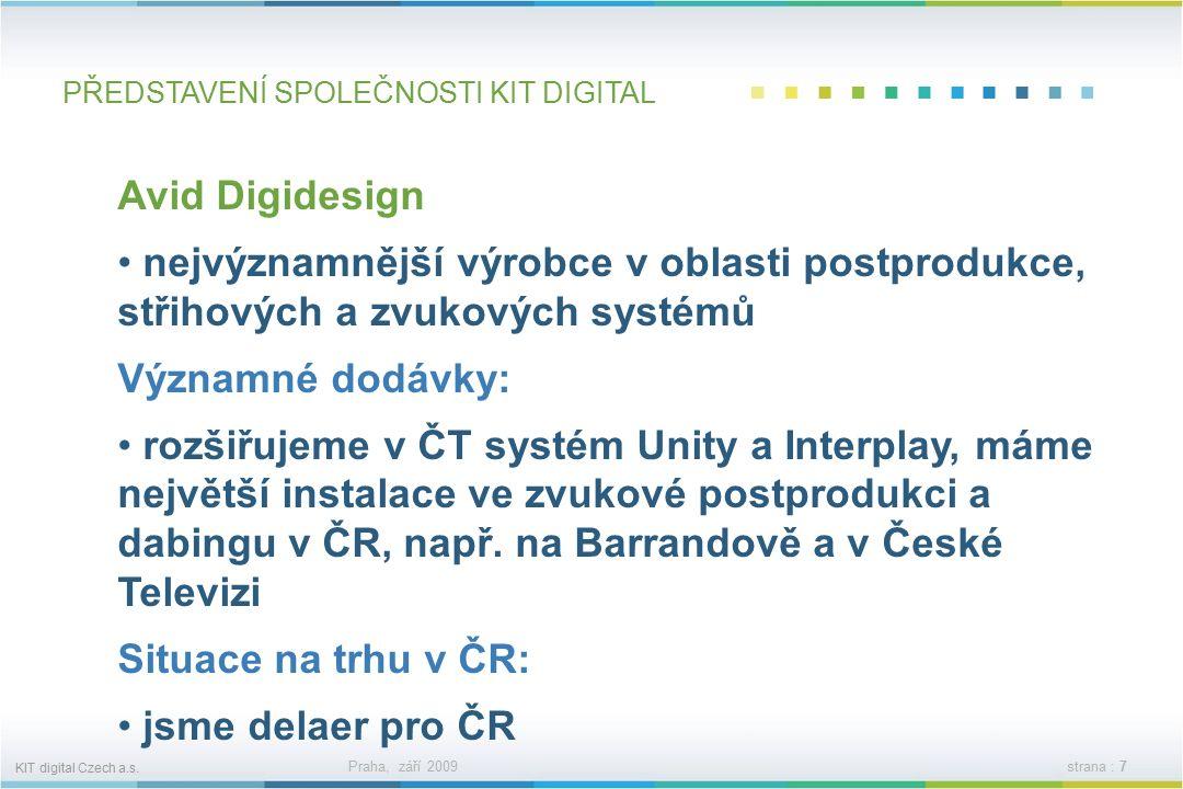 KIT digital Czech a.s. Praha, září 2009strana : 6 PŘEDSTAVENÍ SPOLEČNOSTI KIT DIGITAL Naši partneři spolupracujeme se všemi klíčovými výrobci, nejsme