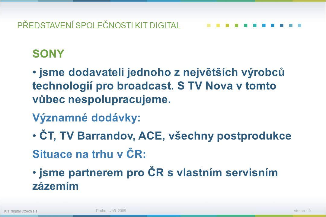 KIT digital Czech a.s. Praha, září 2009strana : 8 PŘEDSTAVENÍ SPOLEČNOSTI KIT DIGITAL Snell klíčový výrobce vzniklý z firem Snell&Willcox a Pro-Bel, v