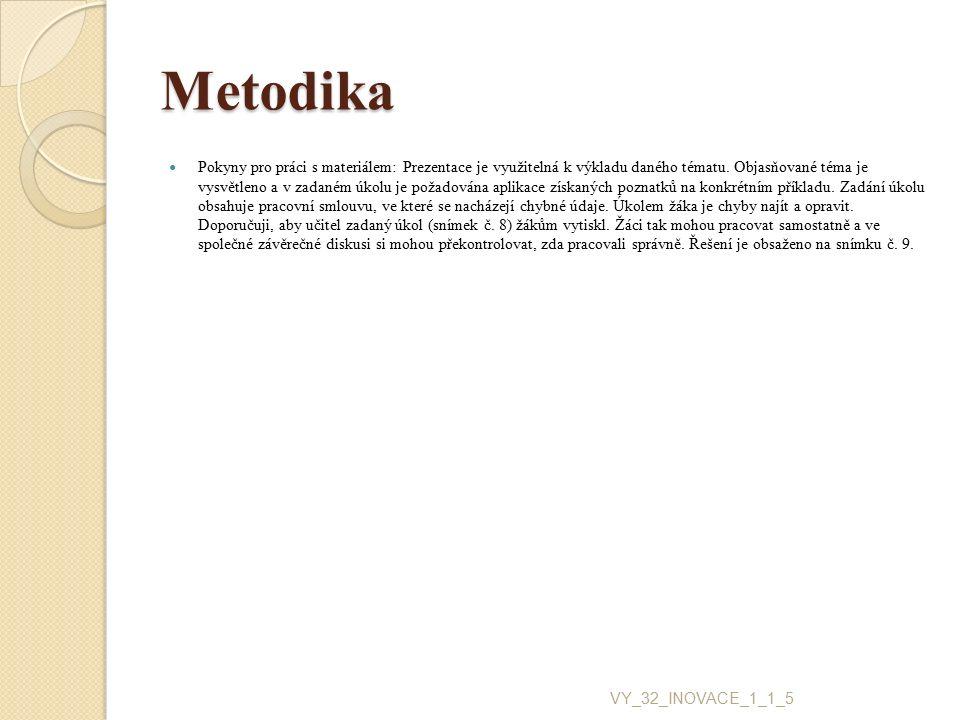 Metodika Pokyny pro práci s materiálem: Prezentace je využitelná k výkladu daného tématu. Objasňované téma je vysvětleno a v zadaném úkolu je požadová