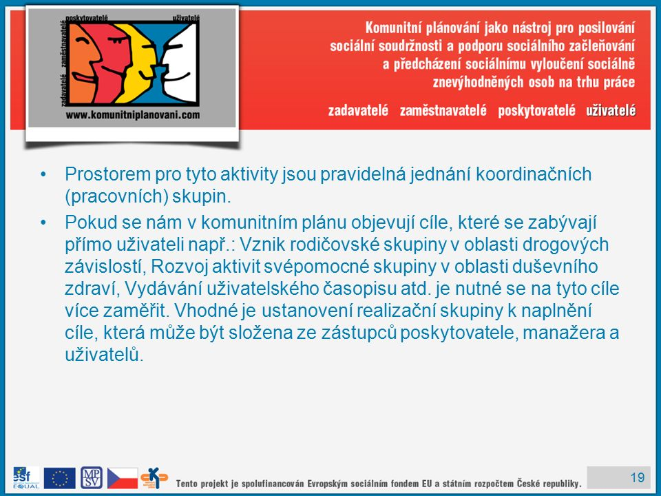 19 Prostorem pro tyto aktivity jsou pravidelná jednání koordinačních (pracovních) skupin.