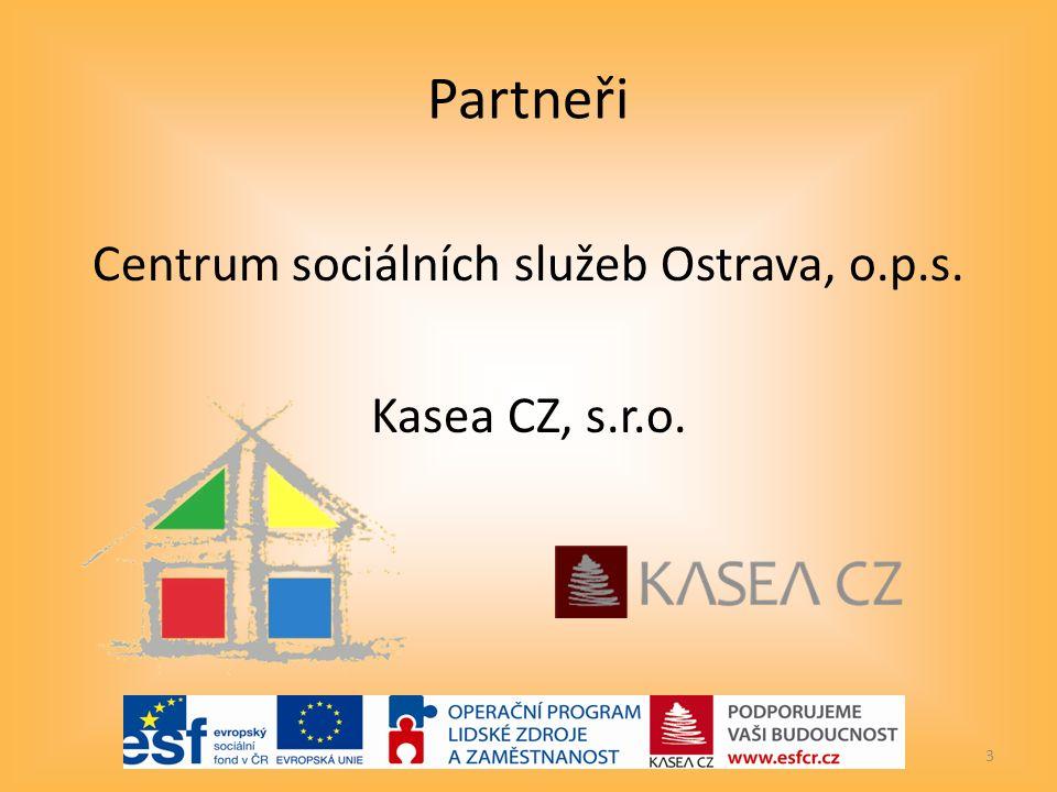 Partneři Centrum sociálních služeb Ostrava, o.p.s. Kasea CZ, s.r.o. 3
