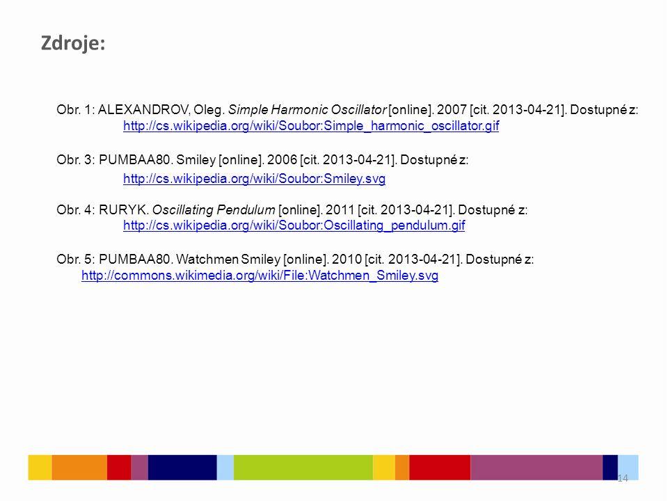 14 Zdroje: Obr. 1: ALEXANDROV, Oleg. Simple Harmonic Oscillator [online].