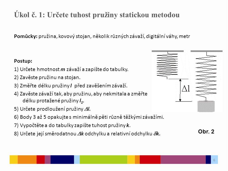 7 Návrh tabulky Úkol č. 1: Určete tuhost pružiny statickou metodou 7 TAB Úkol 1 1 2 3 4 5 průměr