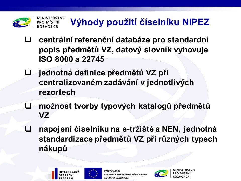  centrální referenční databáze pro standardní popis předmětů VZ, datový slovník vyhovuje ISO 8000 a 22745  jednotná definice předmětů VZ při centralizovaném zadávání v jednotlivých rezortech  možnost tvorby typových katalogů předmětů VZ  napojení číselníku na e-tržiště a NEN, jednotná standardizace předmětů VZ při různých typech nákupů Výhody použití číselníku NIPEZ