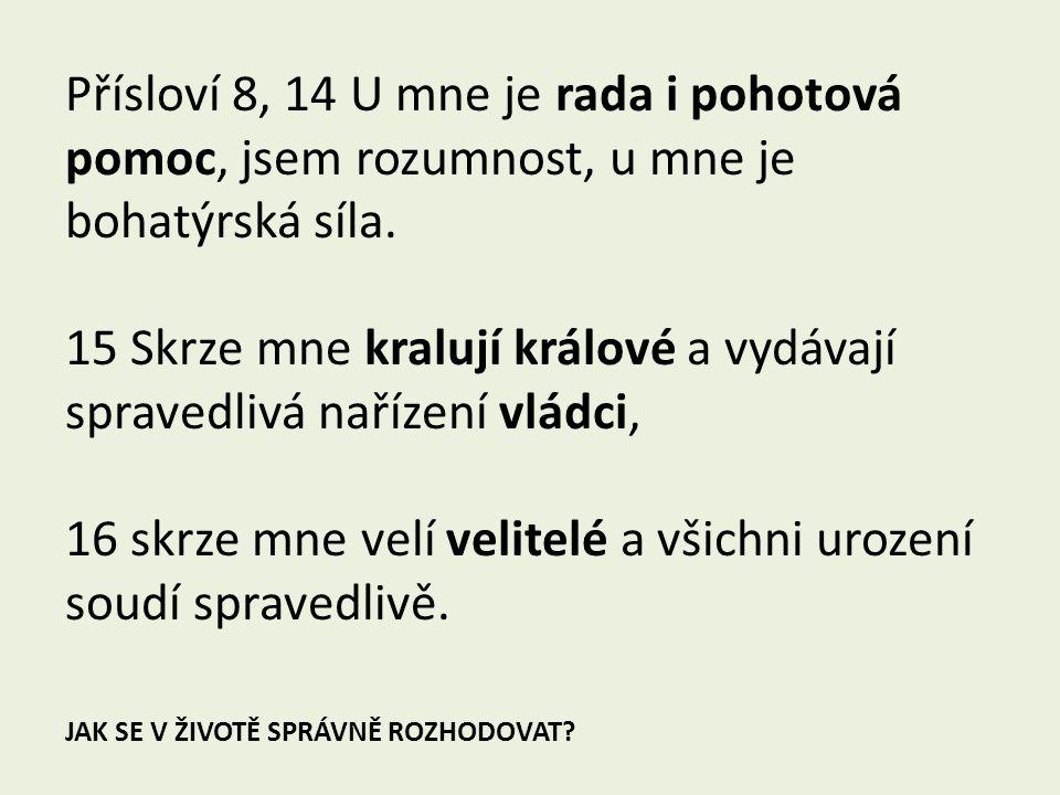 JAK SE V ŽIVOTĚ SPRÁVNĚ ROZHODOVAT? Přísloví 9, 1 Moudrost si vystavěla dům, vytesala sedm sloupů.