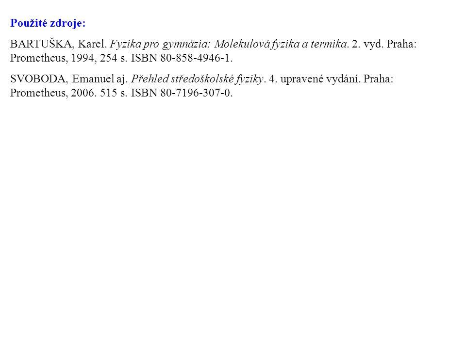 Použité zdroje: BARTUŠKA, Karel. Fyzika pro gymnázia: Molekulová fyzika a termika.