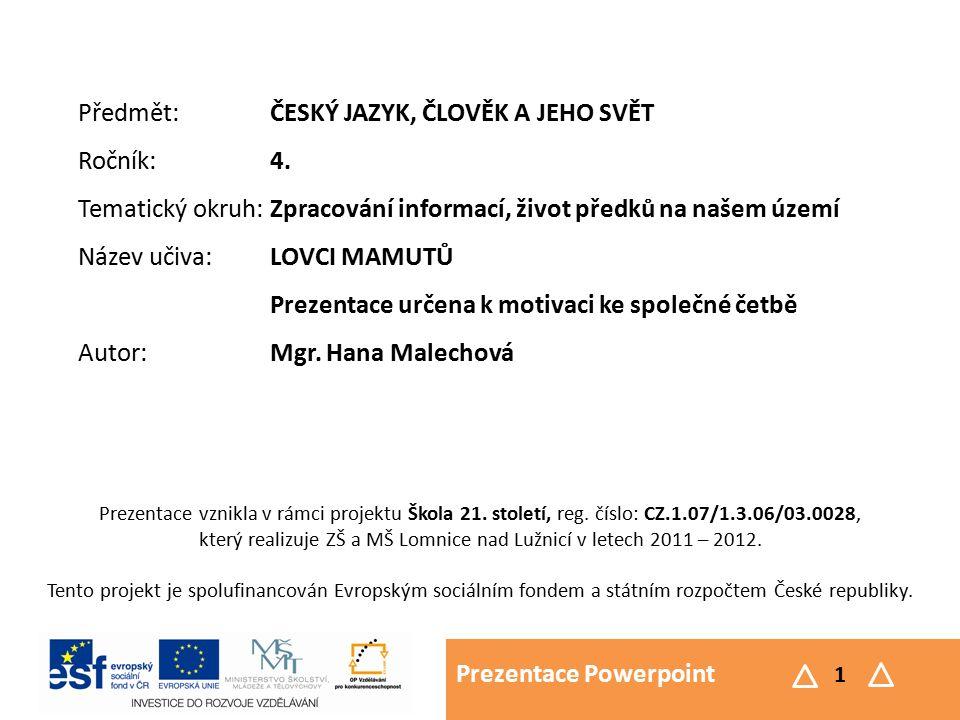 Prezentace Powerpoint 2 LOVCI MAMUTŮ Pod Pavlovskými vrchy na břehu Dyje je osada Dolní Věstonice.