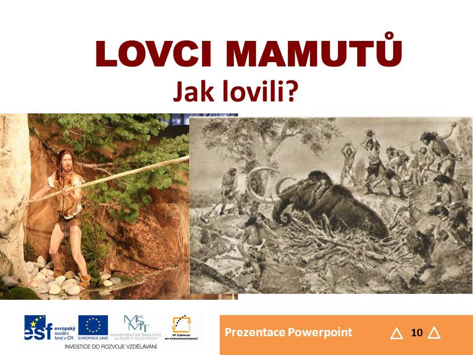 Prezentace Powerpoint 10 LOVCI MAMUTŮ Jak lovili LOVCI MAMUTŮ
