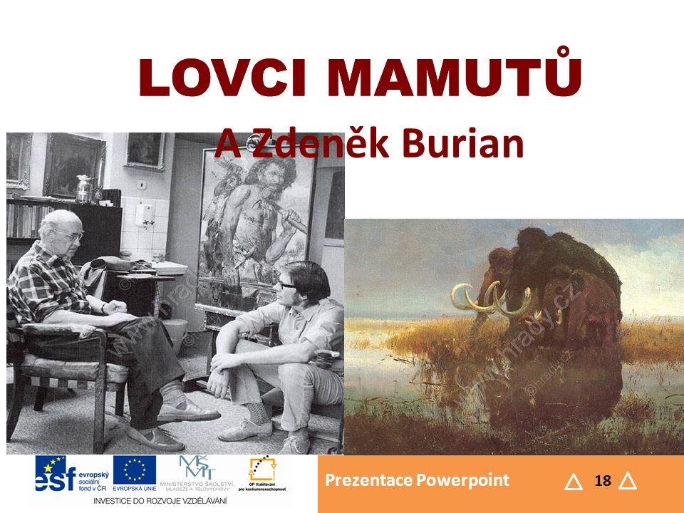 Prezentace Powerpoint 18 LOVCI MAMUTŮ A Zdeněk Burian