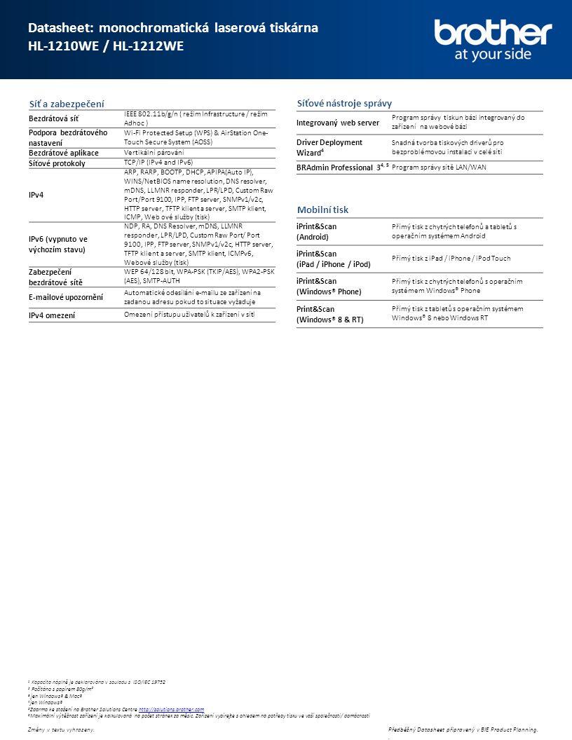 1 Kapacita náplně je deklarována v souladu s ISO/IEC 19752 2 Počítáno s papírem 80g/m² 3 jen Windows® & Mac® 4 jen Windows® 5 Zdarma ke stažení na Brother Solutions Centre http://solutions.brother.comhttp://solutions.brother.com 6 Maximální výtěžnost zařízení je kalkulovaná na počet stránek za měsíc.