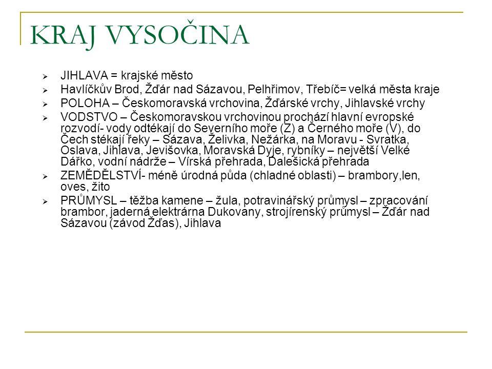 KRAJ VYSOČINA  JIHLAVA = krajské město  Havlíčkův Brod, Žďár nad Sázavou, Pelhřimov, Třebíč= velká města kraje  POLOHA – Českomoravská vrchovina, Ž