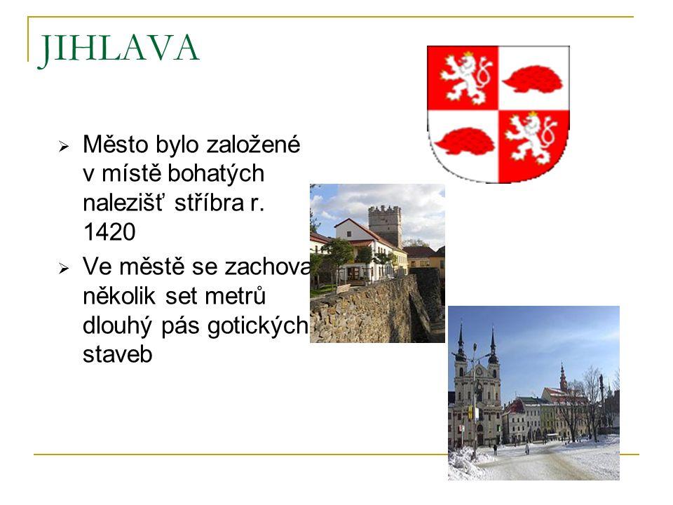 JIHLAVA  Město bylo založené v místě bohatých nalezišť stříbra r. 1420  Ve městě se zachoval několik set metrů dlouhý pás gotických staveb