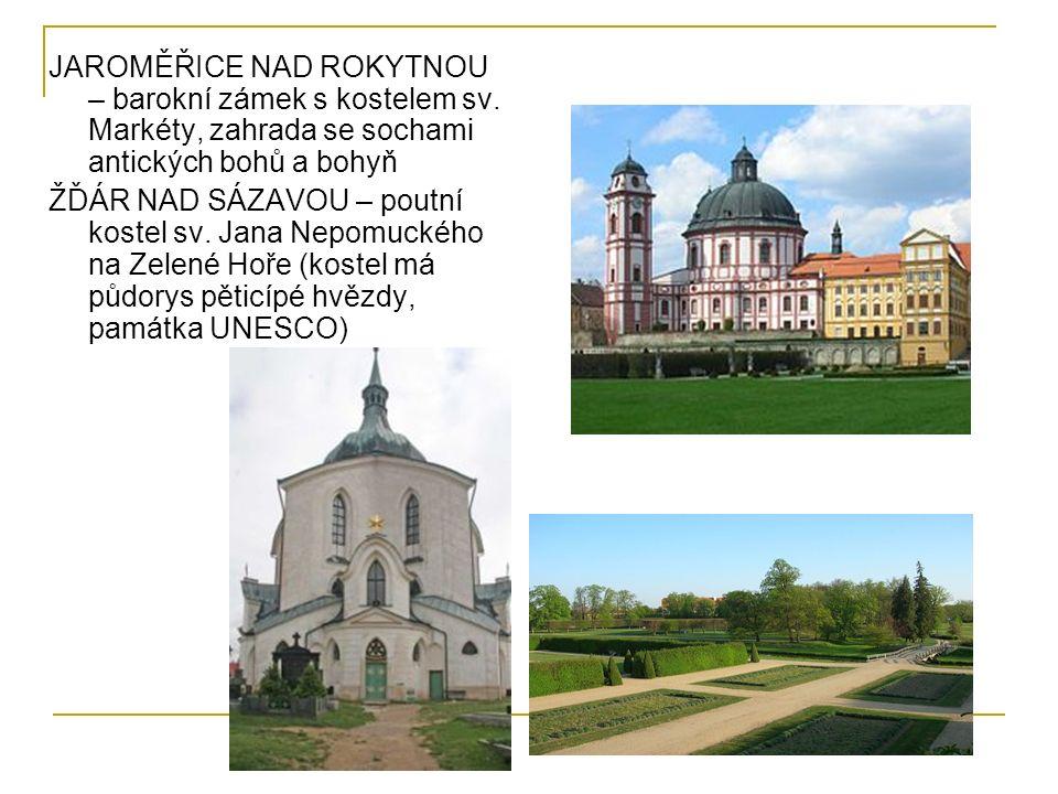 JAROMĚŘICE NAD ROKYTNOU – barokní zámek s kostelem sv. Markéty, zahrada se sochami antických bohů a bohyň ŽĎÁR NAD SÁZAVOU – poutní kostel sv. Jana Ne
