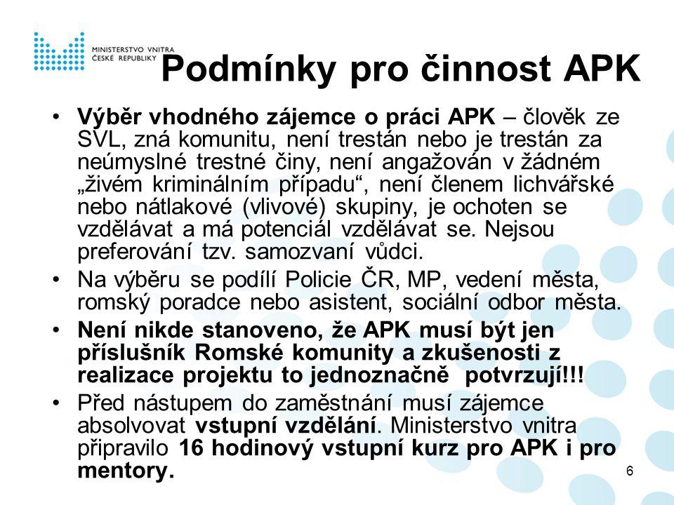 """6 Podmínky pro činnost APK Výběr vhodného zájemce o práci APK – člověk ze SVL, zná komunitu, není trestán nebo je trestán za neúmyslné trestné činy, není angažován v žádném """"živém kriminálním případu , není členem lichvářské nebo nátlakové (vlivové) skupiny, je ochoten se vzdělávat a má potenciál vzdělávat se."""
