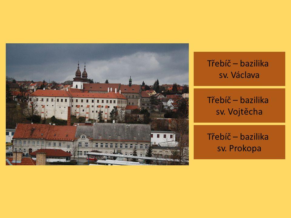 Třebíč – bazilika sv. Václava Třebíč – bazilika sv. Prokopa Třebíč – bazilika sv. Vojtěcha