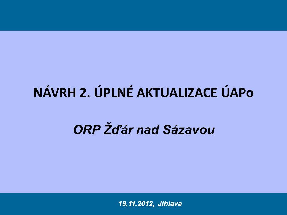 NÁVRH 2. ÚPLNÉ AKTUALIZACE ÚAPo ORP Žďár nad Sázavou 19.11.2012, Jihlava