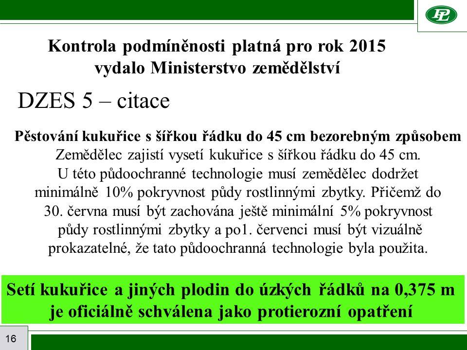 16 Kontrola podmíněnosti platná pro rok 2015 vydalo Ministerstvo zemědělství Pěstování kukuřice s šířkou řádku do 45 cm bezorebným způsobem Zemědělec