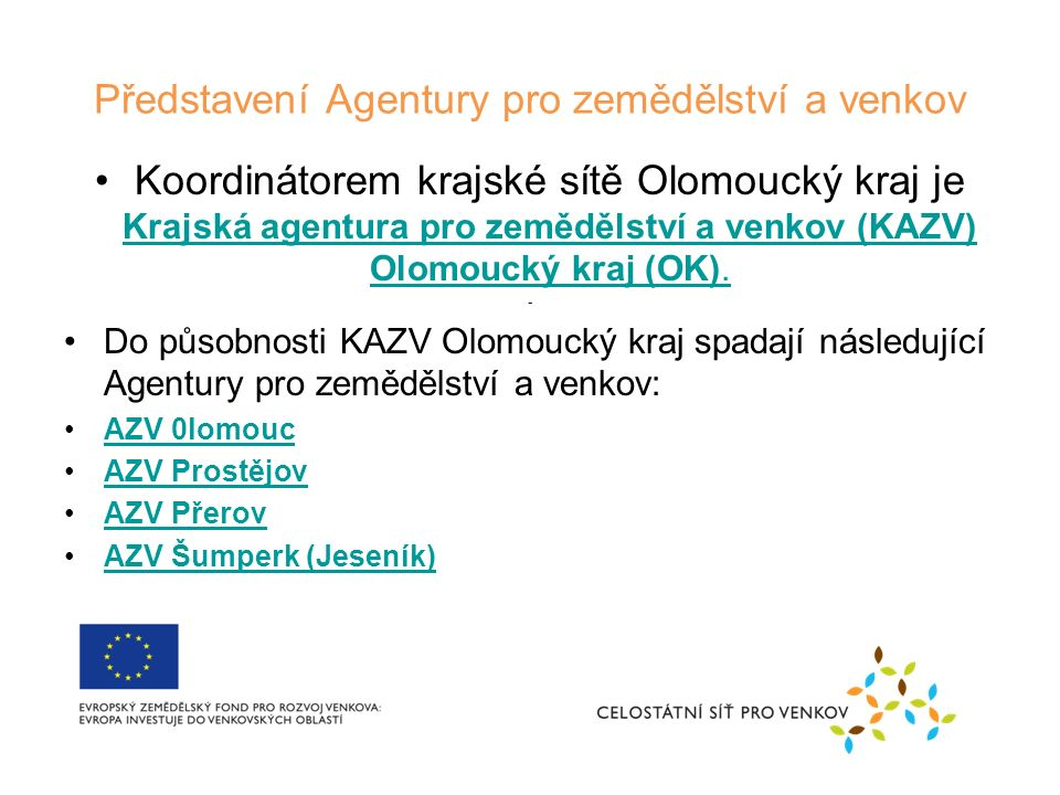Představení Agentury pro zemědělství a venkov Koordinátorem krajské sítě Olomoucký kraj je Krajská agentura pro zemědělství a venkov (KAZV) Olomoucký kraj (OK).