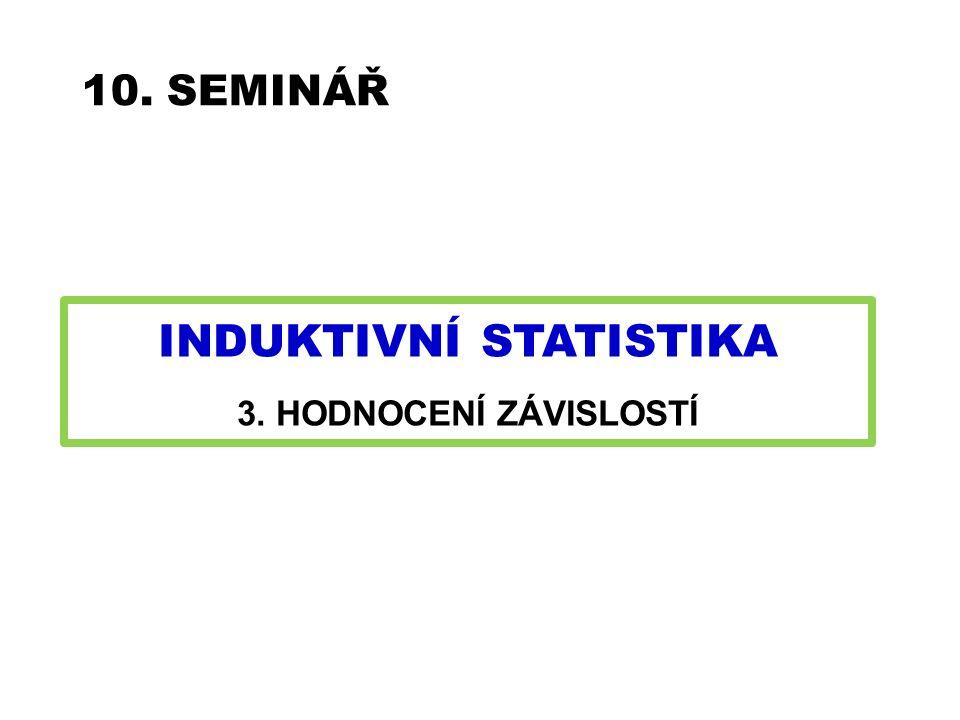 10. SEMINÁŘ INDUKTIVNÍ STATISTIKA 3. HODNOCENÍ ZÁVISLOSTÍ