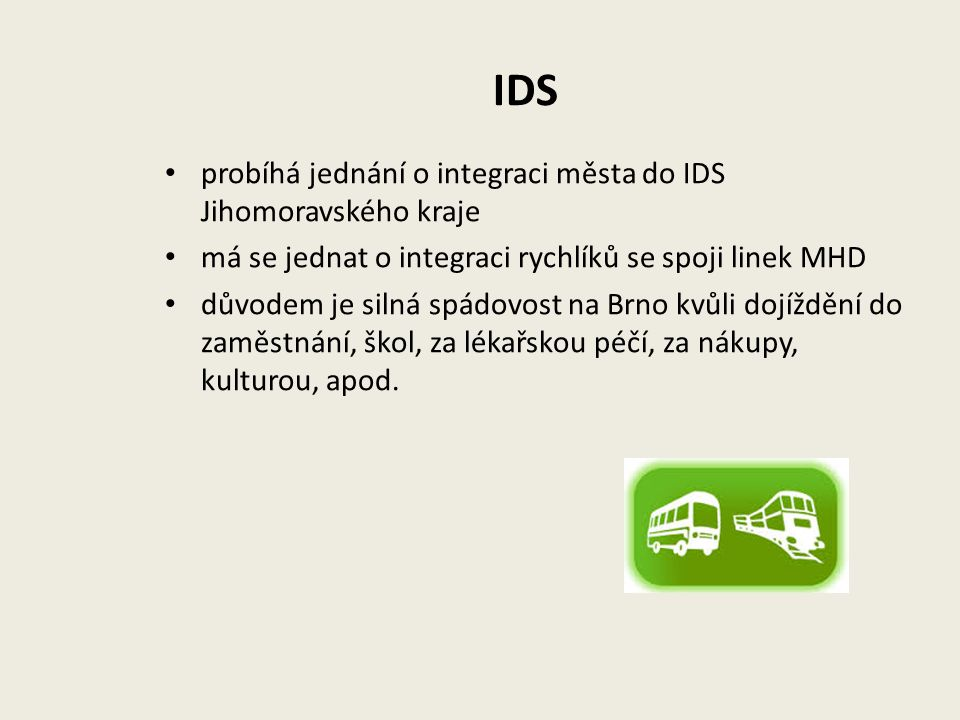 IDS probíhá jednání o integraci města do IDS Jihomoravského kraje má se jednat o integraci rychlíků se spoji linek MHD důvodem je silná spádovost na Brno kvůli dojíždění do zaměstnání, škol, za lékařskou péčí, za nákupy, kulturou, apod.
