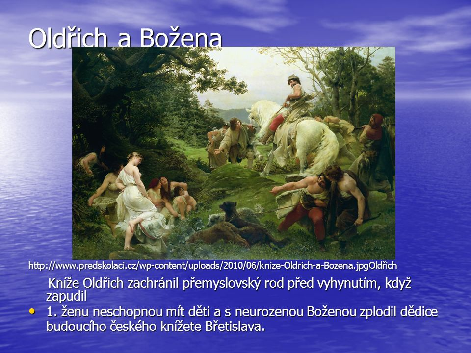 Oldřich a Božena http://www.predskolaci.cz/wp-content/uploads/2010/06/knize-Oldrich-a-Bozena.jpgOldřich Kníže Oldřich zachránil přemyslovský rod před vyhynutím, když zapudil Kníže Oldřich zachránil přemyslovský rod před vyhynutím, když zapudil 1.