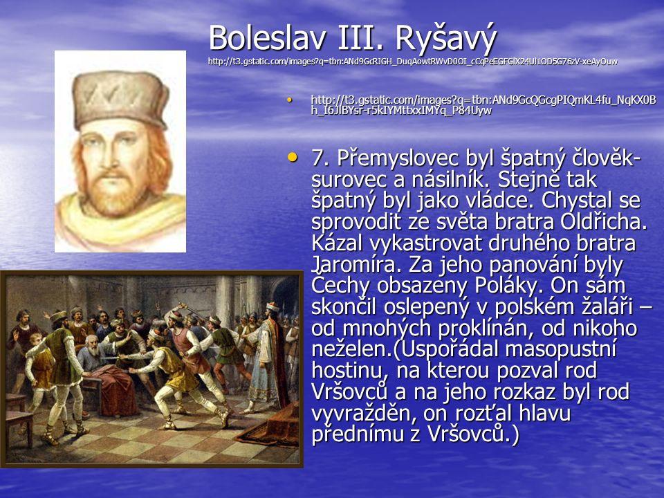 Boleslav III. Ryšavý http://t3.gstatic.com/images?q=tbn:ANd9GcRJGH_DuqAowtRWvD0OI_cCqPeEGFGlX24Ul1OD5G76zV-xeAyOuw http://t3.gstatic.com/images?q=tbn: